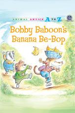Animal Antics: Bobby Baboon's Banana Be-Bop