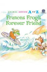 Animal Antics: Frances Frog's Forever Friend