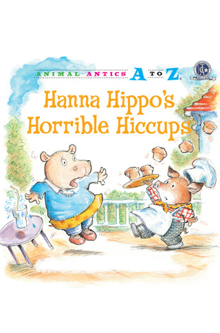 Animal Antics: Hanna Hippo's Horrible Hiccups