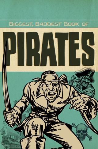 Biggest, Baddest Book of Pirates