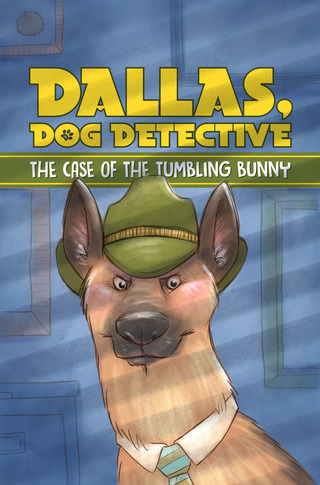 Dallas, Dog Detective: The Case of the Tumbling Bunny