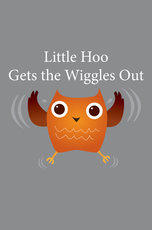 Little Hoo Gets the Wiggles Out